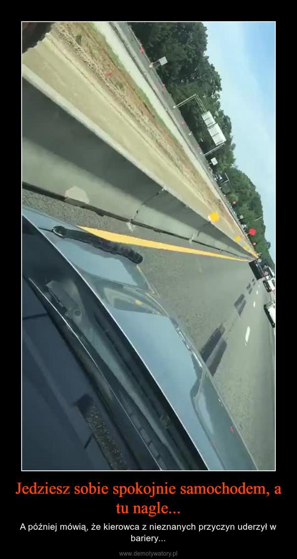 Jedziesz sobie spokojnie samochodem, a tu nagle... – A później mówią, że kierowca z nieznanych przyczyn uderzył w bariery...