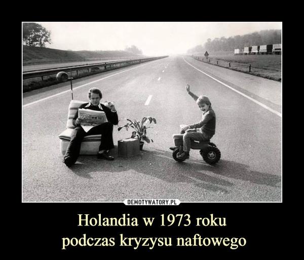 Holandia w 1973 roku podczas kryzysu naftowego –