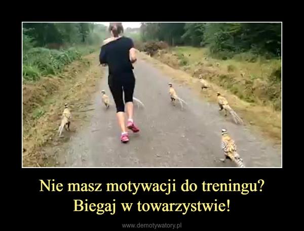 Nie masz motywacji do treningu?Biegaj w towarzystwie! –