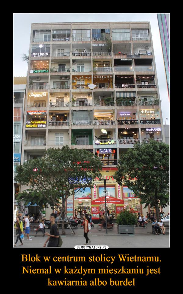 Blok w centrum stolicy Wietnamu. Niemal w każdym mieszkaniu jest kawiarnia albo burdel –