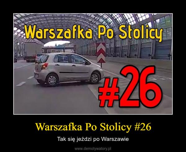 Warszafka Po Stolicy #26 – Tak się jeździ po Warszawie