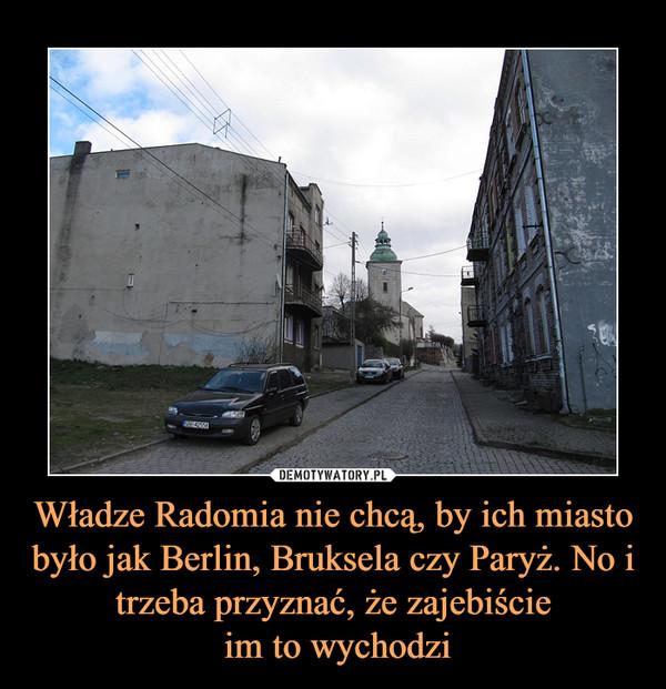 Władze Radomia nie chcą, by ich miasto było jak Berlin, Bruksela czy Paryż. No i trzeba przyznać, że zajebiście im to wychodzi –