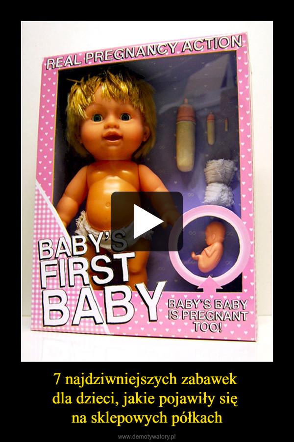 7 najdziwniejszych zabawek dla dzieci, jakie pojawiły się na sklepowych półkach –