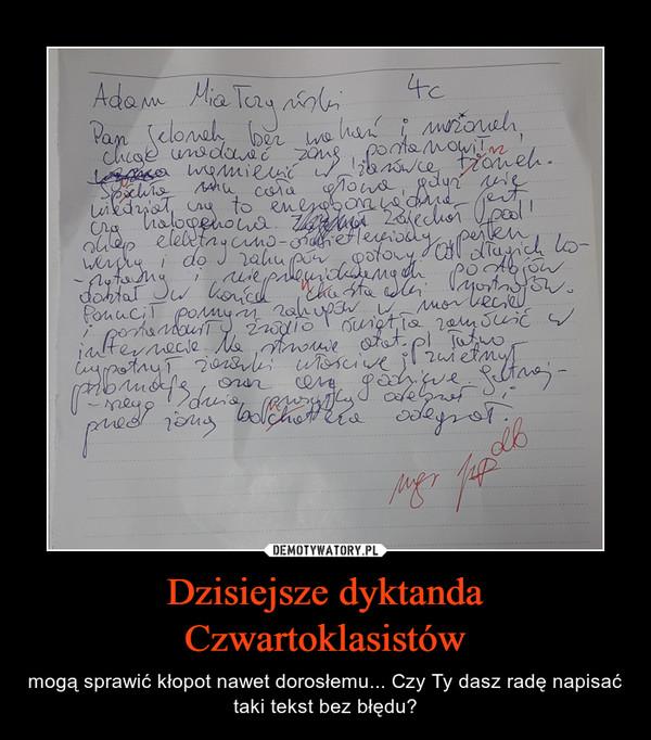 Dzisiejsze dyktanda Czwartoklasistów – mogą sprawić kłopot nawet dorosłemu... Czy Ty dasz radę napisać taki tekst bez błędu?