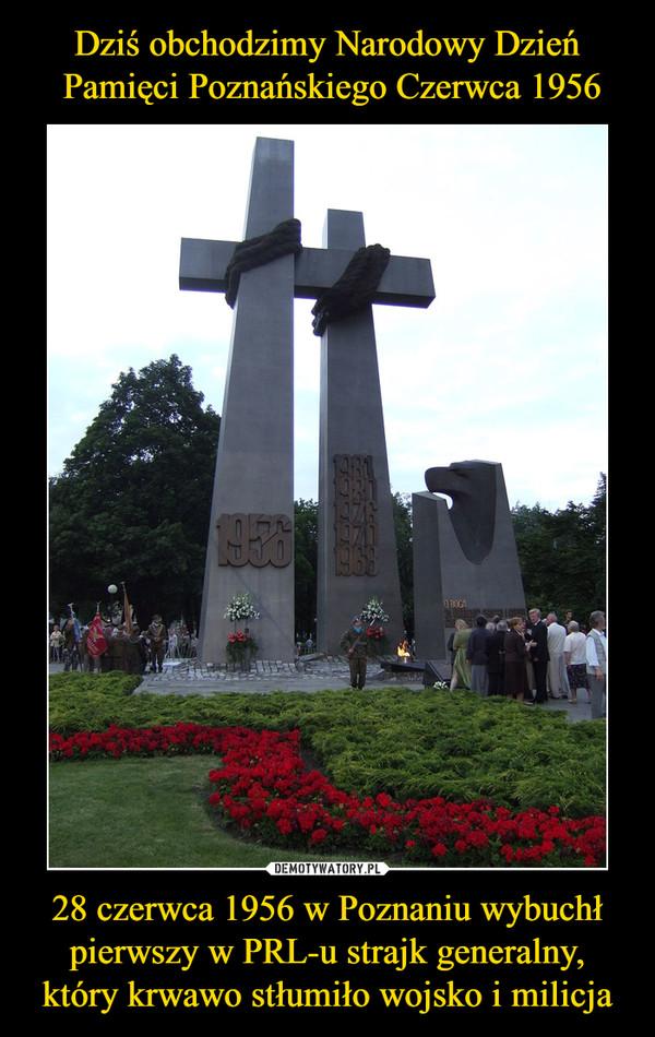 28 czerwca 1956 w Poznaniu wybuchł pierwszy w PRL-u strajk generalny, który krwawo stłumiło wojsko i milicja –
