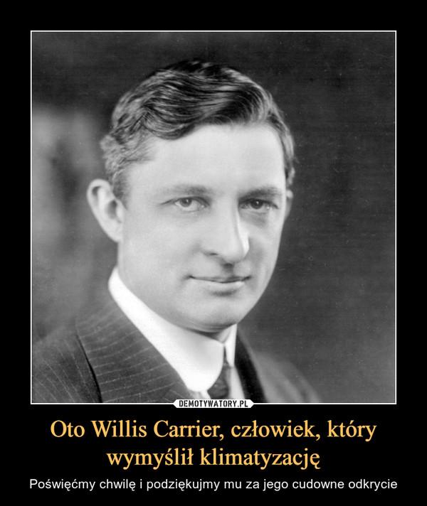 Oto Willis Carrier, człowiek, który wymyślił klimatyzację – Poświęćmy chwilę i podziękujmy mu za jego cudowne odkrycie