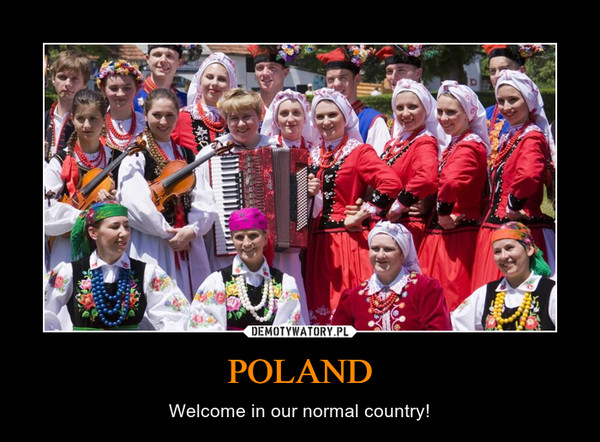 POLAND – Welcome in our normal country!
