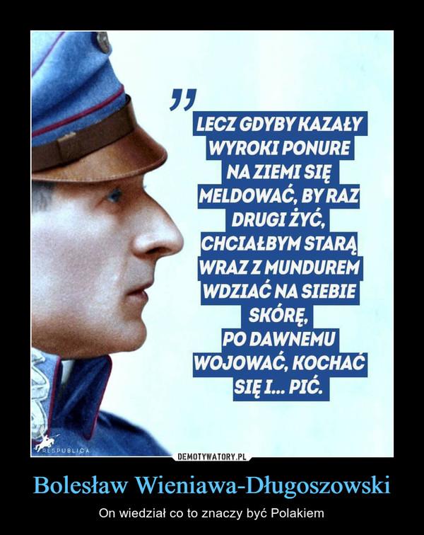 Bolesław Wieniawa-Długoszowski – On wiedział co to znaczy być Polakiem