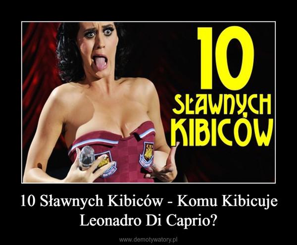 10 Sławnych Kibiców - Komu Kibicuje Leonadro Di Caprio? –