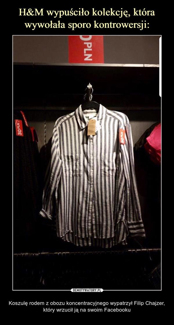 – Koszulę rodem z obozu koncentracyjnego wypatrzył Filip Chajzer, który wrzucił ją na swoim Facebooku