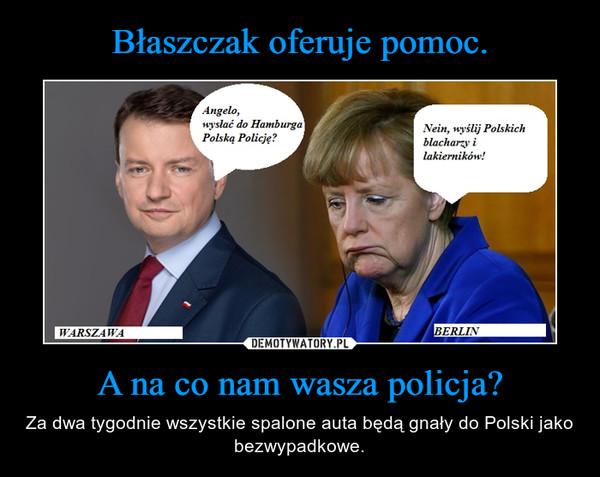 A na co nam wasza policja? – Za dwa tygodnie wszystkie spalone auta będą gnały do Polski jako bezwypadkowe.