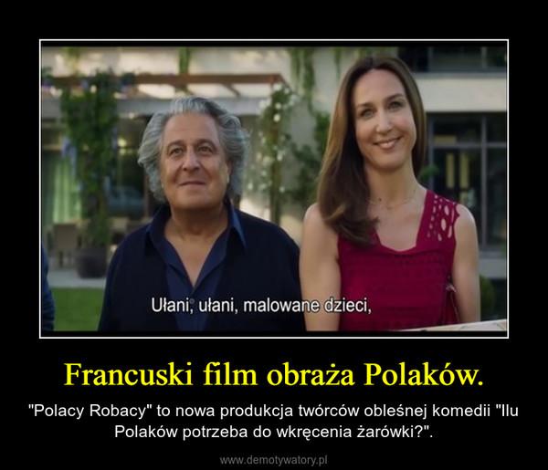 """Francuski film obraża Polaków. – """"Polacy Robacy"""" to nowa produkcja twórców obleśnej komedii """"Ilu Polaków potrzeba do wkręcenia żarówki?""""."""