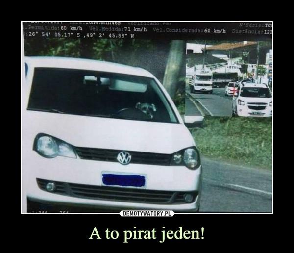 A to pirat jeden! –