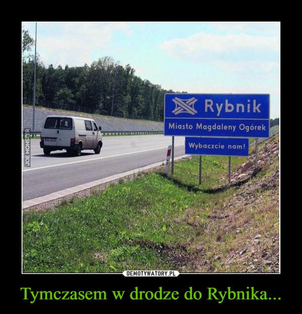 Tymczasem w drodze do Rybnika... –