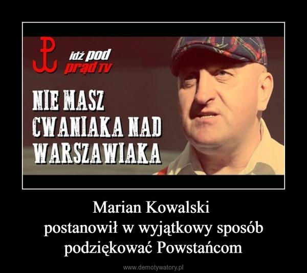 Marian Kowalski postanowił w wyjątkowy sposób podziękować Powstańcom –