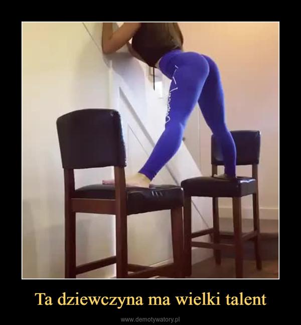 Ta dziewczyna ma wielki talent –