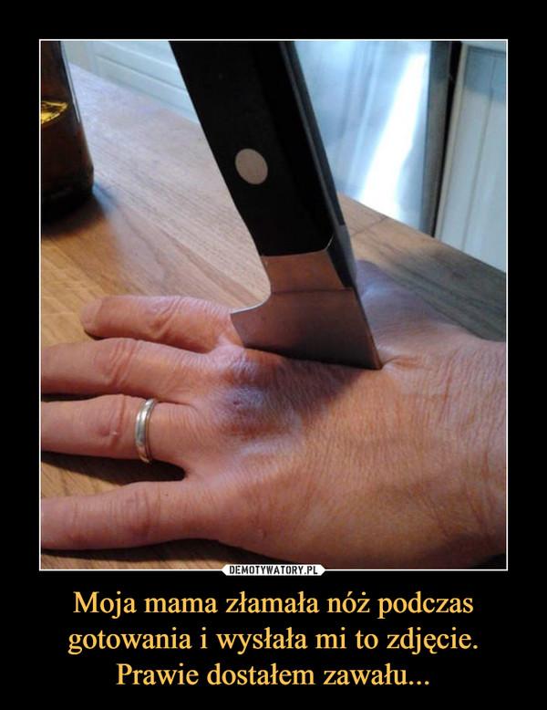 Moja mama złamała nóż podczas gotowania i wysłała mi to zdjęcie. Prawie dostałem zawału... –