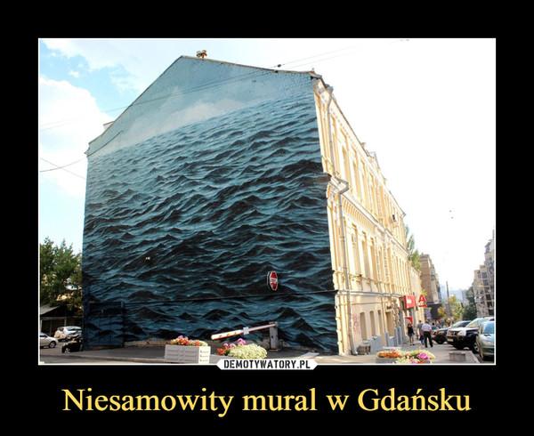Niesamowity mural w Gdańsku –