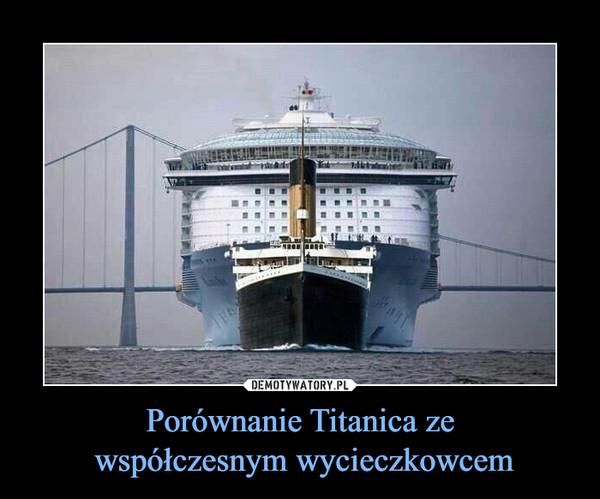 Porównanie Titanica ze  współczesnym wycieczkowcem