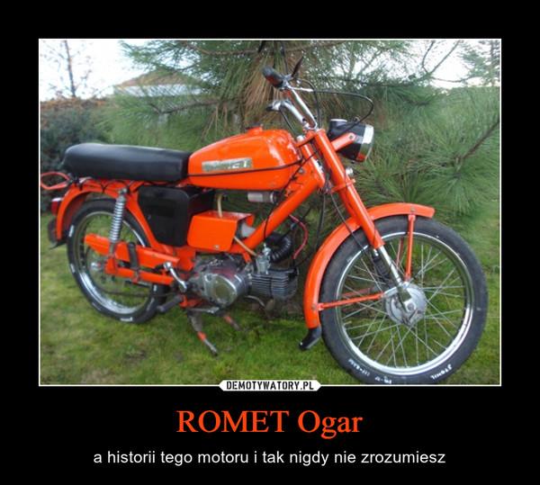 ROMET Ogar – a historii tego motoru i tak nigdy nie zrozumiesz