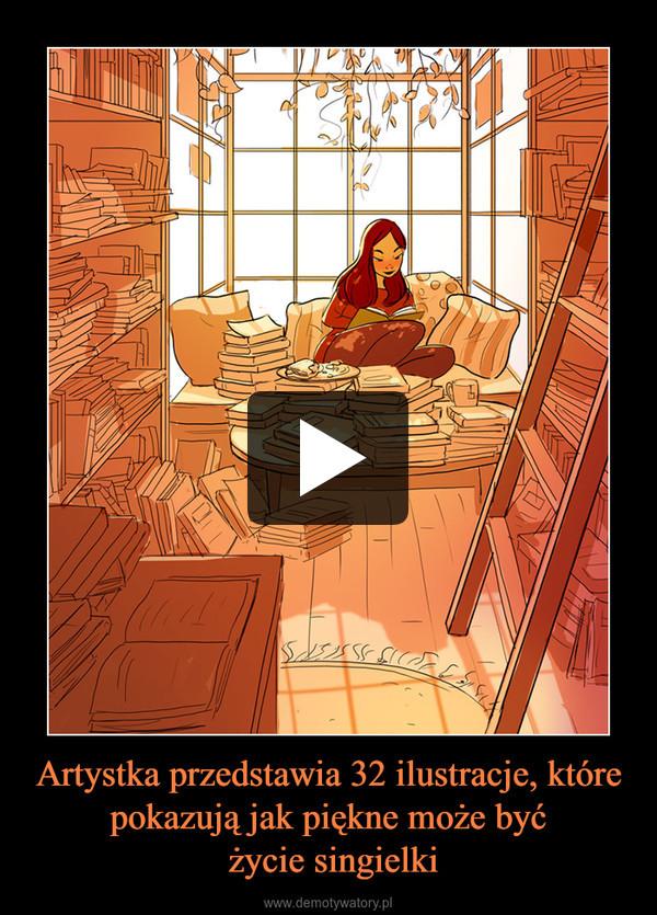 Artystka przedstawia 32 ilustracje, które pokazują jak piękne może być życie singielki –
