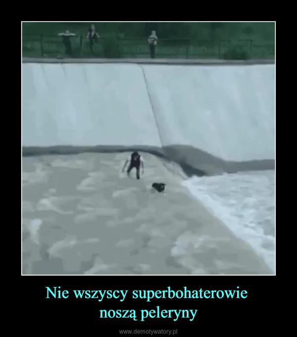 Nie wszyscy superbohaterowie noszą peleryny –
