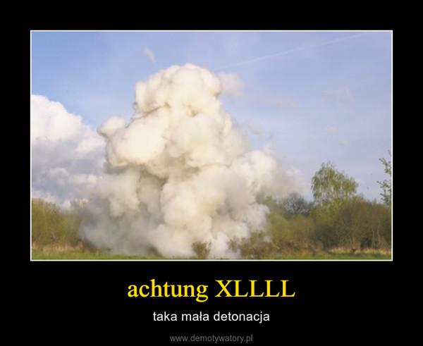 achtung XLLLL – taka mała detonacja