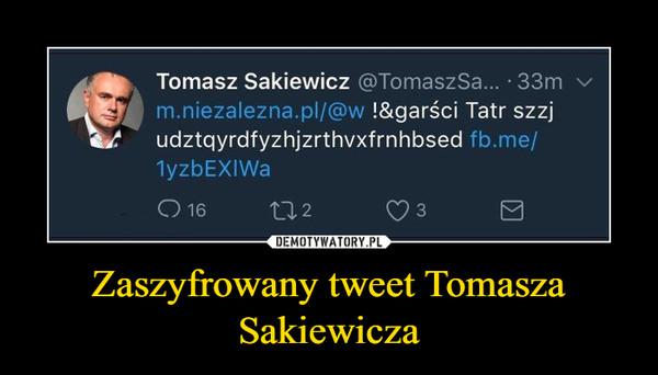 Zaszyfrowany tweet Tomasza Sakiewicza –