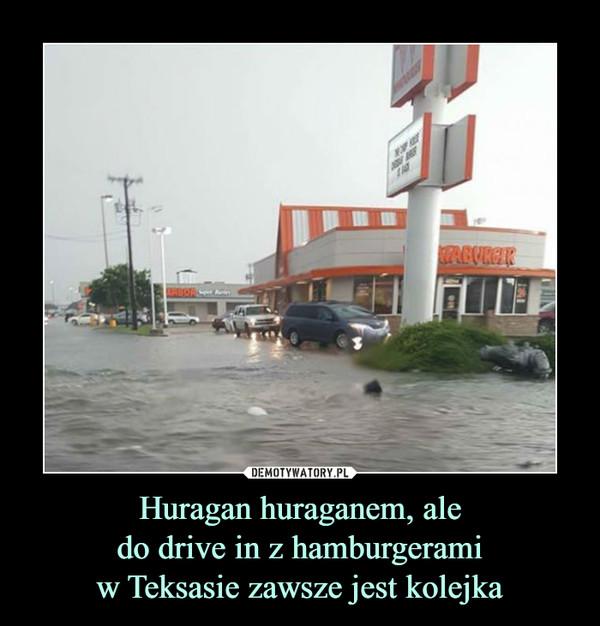 Huragan huraganem, aledo drive in z hamburgeramiw Teksasie zawsze jest kolejka –