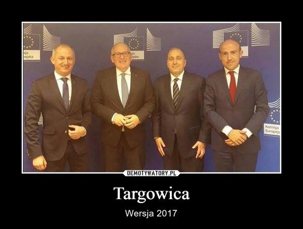 Targowica – Wersja 2017