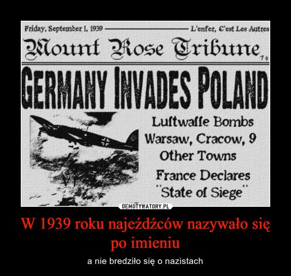 W 1939 roku najeźdźców nazywało się po imieniu – a nie bredziło się o nazistach