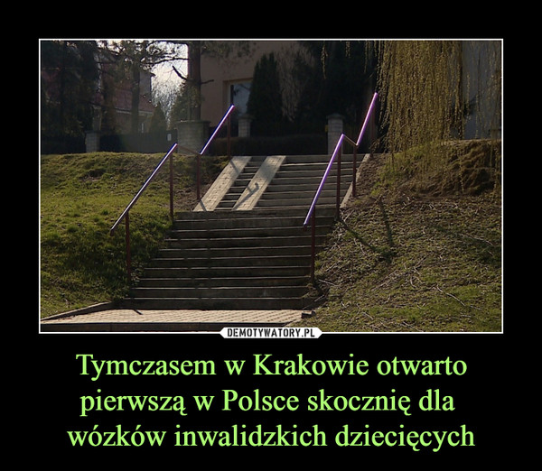 Tymczasem w Krakowie otwarto pierwszą w Polsce skocznię dla wózków inwalidzkich dziecięcych –