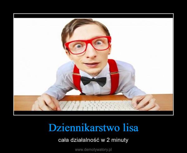 Dziennikarstwo lisa – cała działalność w 2 minuty