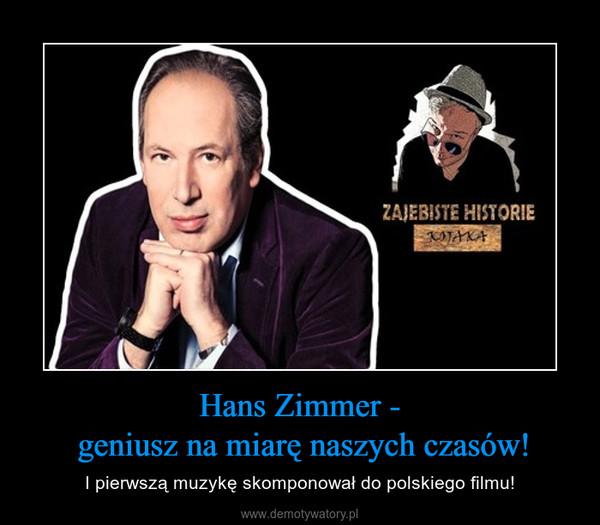 Hans Zimmer - geniusz na miarę naszych czasów! – I pierwszą muzykę skomponował do polskiego filmu!