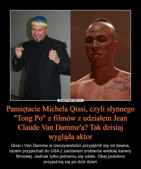 """Pamiętacie Michela Qissi, czyli słynnego """"Tong Po"""" z filmów z udziałem Jean Claude Van Damme'a? Tak dzisiaj wygląda aktor – Qissi i Van Damme w rzeczywistości przyjaźnili się od dawna, razem przyjechali do USA z zamiarem zrobienia wielkiej kariery filmowej. Jednak tylko jednemu się udało. Obaj podobno przyjaźnią się po dziś dzień"""