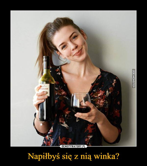 Napiłbyś się z nią winka? –