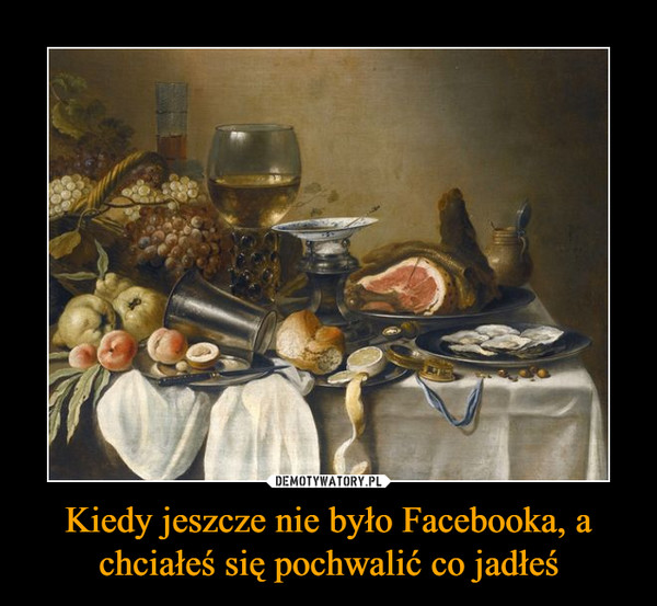 Kiedy jeszcze nie było Facebooka, a chciałeś się pochwalić co jadłeś –