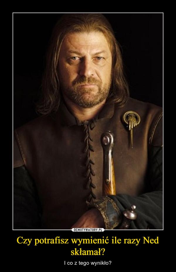 Czy potrafisz wymienić ile razy Ned skłamał? – I co z tego wynikło?