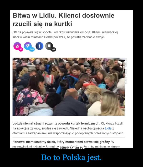 Bo to Polska jest. –
