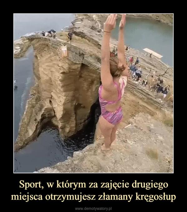 Sport, w którym za zajęcie drugiego miejsca otrzymujesz złamany kręgosłup –