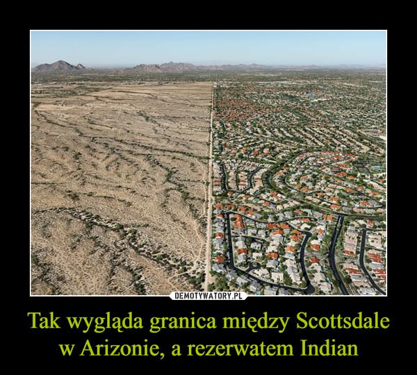 Tak wygląda granica między Scottsdale w Arizonie, a rezerwatem Indian –