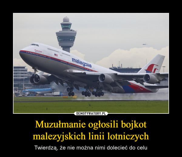 Muzułmanie ogłosili bojkot malezyjskich linii lotniczych – Twierdzą, że nie można nimi dolecieć do celu