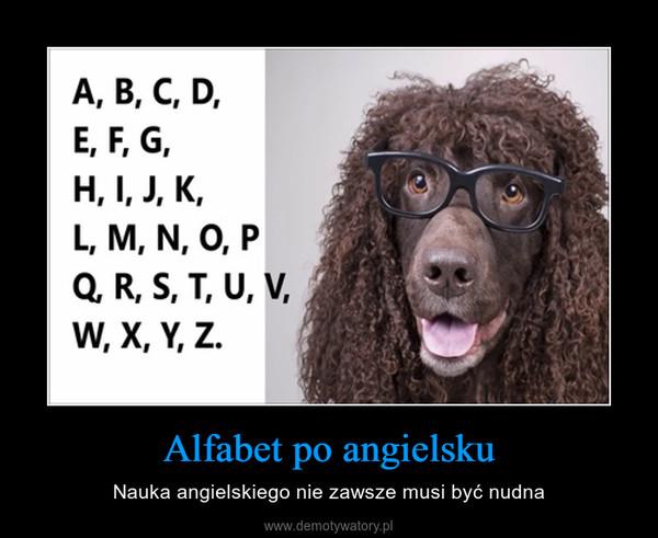 Alfabet po angielsku – Nauka angielskiego nie zawsze musi być nudna