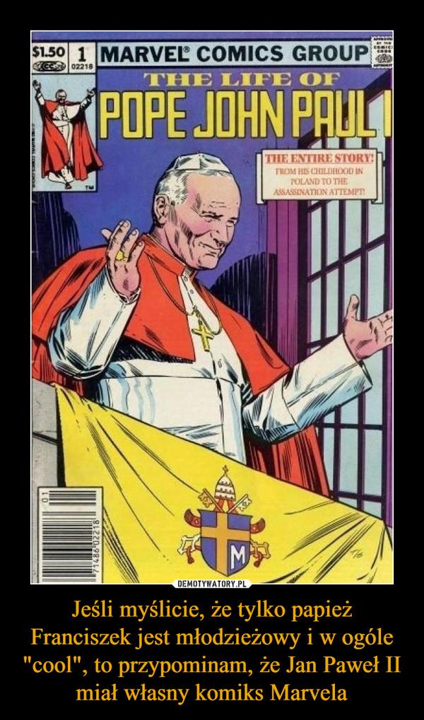 """Jeśli myślicie, że tylko papież Franciszek jest młodzieżowy i w ogóle """"cool"""", to przypominam, że Jan Paweł II miał własny komiks Marvela –"""