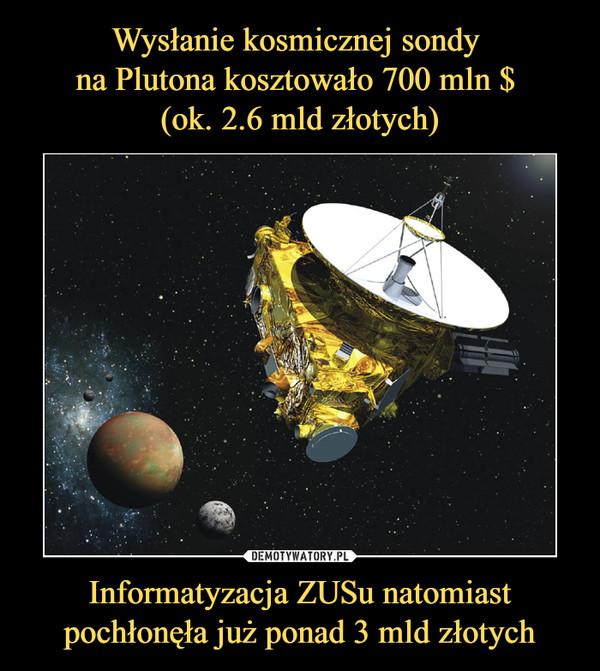 Informatyzacja ZUSu natomiast pochłonęła już ponad 3 mld złotych –
