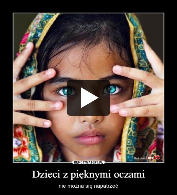 Dzieci z pięknymi oczami – nie można się napatrzeć
