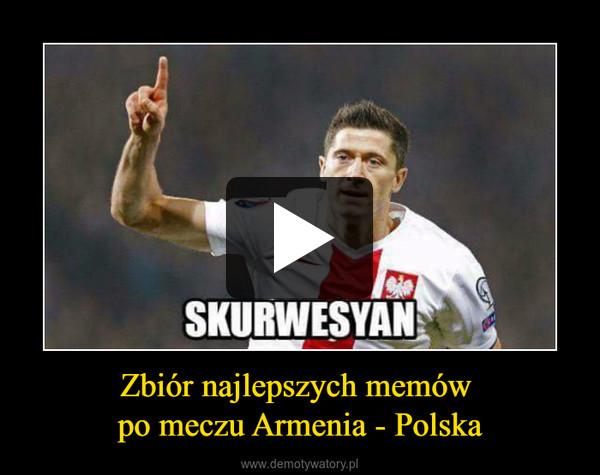 Zbiór najlepszych memów po meczu Armenia - Polska –