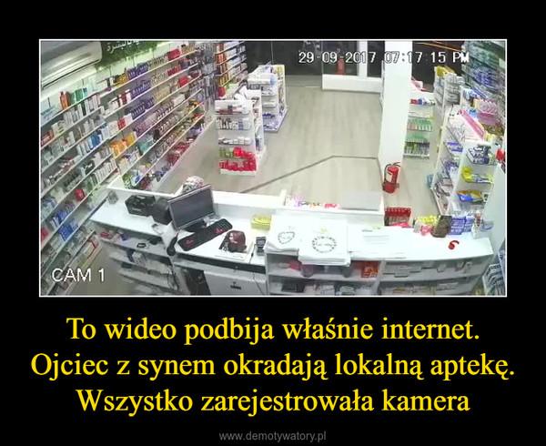 To wideo podbija właśnie internet. Ojciec z synem okradają lokalną aptekę. Wszystko zarejestrowała kamera –