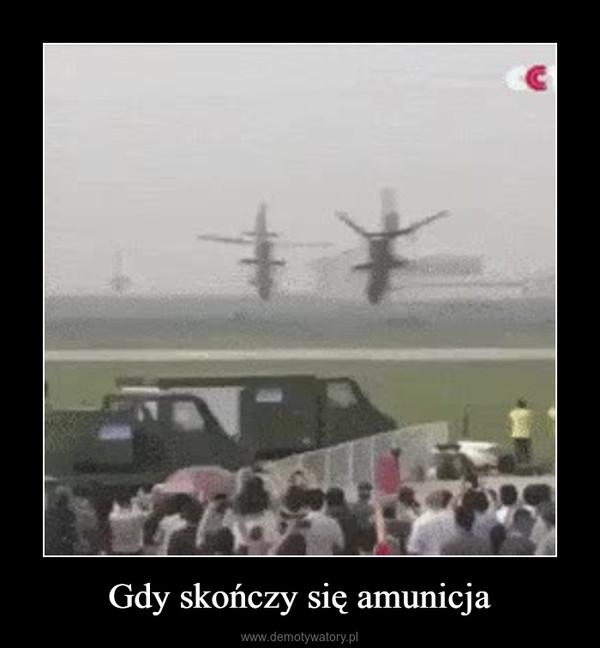 Gdy skończy się amunicja –