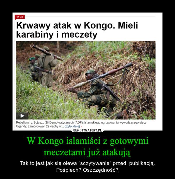 """W Kongo islamiści z gotowymi meczetami już atakują – Tak to jest jak się olewa """"sczytywanie"""" przed  publikacją. Pośpiech? Oszczędność?"""